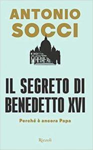 """LIBRO DI ANTONIO SOCCI : """"IL SEGRETO DI BENEDETTO XVI"""" PERCHE' E' ANCORA PAPA"""